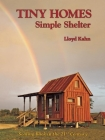 Tiny Homes: Simple Shelter: Scaling Back in the 21st Century (Shelter Library of Building Books) Cover Image