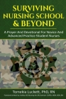 Surviving Nursing School & Beyond: A Prayer and Devotional for Novice and Advanced Practice Student Nurses Cover Image