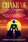 Chakras for Beginners: The Essential Techniques to Improve Your Life, Natural Healing and Psychic Wellness, Through the Energy of Chakra Guid Cover Image