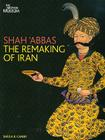 Shah 'Abbas: The Remaking of Iran Cover Image