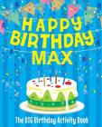 Happy Birthday Max - The Big Birthday Activity Book: (Personalized Children's Activity Book) Cover Image