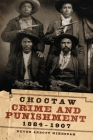 Choctaw Crime and Punishment, 1884-1907 Cover Image