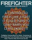 Firefighter Coloring Book For Adults: Firefighter Coloring Book For Adults Containing 30 Stress Relieving Funny Mandala Coloring Pages With Rude Firem Cover Image