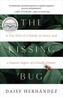 The Kissing Bug: A True Story of a Family, an Insect, and a Nation's Neglect of a Deadly Disease Cover Image