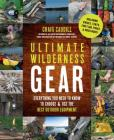 Ultimate Wilderness Gear: Everything You Need to Know to Choose and Use the Best Outdoor Equipment Cover Image