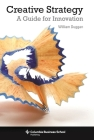 Creative Strategy: A Guide for Innovation (Columbia Business School Publishing) Cover Image