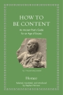How to Be Content: An Ancient Poet's Guide for an Age of Excess Cover Image