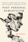 Post-Personal Romanticism: Democratic Terror, Prosthetic Poetics, and the Comedy of Modern Ethical Life Cover Image