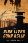 The Nine Lives of John Aslin: A Non-Fiction Novel Cover Image