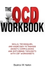The OCD (OBSESSIVE-COMPULSIVE DISORDER) Workbook: Skills, Techniques, and Exercises to Manage Anxiety, Compulsions and Disturbing thoughts with CBT Wo Cover Image
