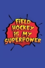 Field Hockey Is My Superpower: A 6x9 Inch Softcover Diary Notebook With 110 Blank Lined Pages. Funny Field Hockey Journal to write in. Field Hockey G Cover Image
