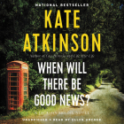 When Will There Be Good News?: A Novel (Jackson Brodie) Cover Image