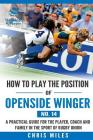 How to play the position of Openside Winger(No. 14): A practical guide for the player, coach and family in the sport of rugby union Cover Image