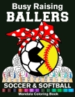 Busy Raising Ballers Soccer And Softball Mandala Coloring Book: Funny Soccer And Softball Mom Ball with Headband Mandala Coloring Book Cover Image
