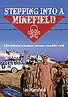 Stepping Into a Minefield: A Life Dedicated to Landmine Clearance Around the World Cover Image