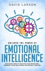 Unleash the power of Emotional Intelligence: Discover how to master your emotions, improve your relations and boost your EQ Cover Image