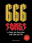 666 Songs to Make You Bang Your Head Until You Die: A Guide to the Monsters of Rock and Metal Cover Image