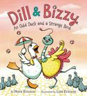 Dill & Bizzy: An Odd Duck and a Strange Bird Cover Image