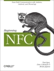 Beginning NFC: Near-Field Communication with Arduino, Android, and PhoneGap Cover Image