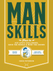 Manskills: How to Ace Life's Challenges, Save the World, and Wow the Crowd - Updated Edition - Man's Prep Guide for Life Cover Image