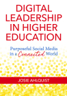 Digital Leadership in Higher Education: Purposeful Social Media in a Connected World Cover Image