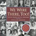 We Were There, Too!: Young People in U.S. History Cover Image