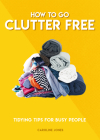 How to Go Clutter Free: Tidying Tips for Busy People Cover Image