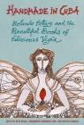 Handmade in Cuba: Rolando Estévez and the Beautiful Books of Ediciones Vigía Cover Image