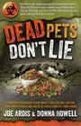 Dead Pets Don't Lie: The Official and Imposing Undercover Report That Exposes What the FDA and Greedy Corporations Are Hiding about Popular Cover Image
