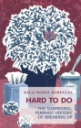 Hard to Do: The Surprising, Feminist History of Breaking Up (Exploded Views) Cover Image