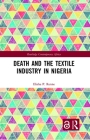 Death and the Textile Industry in Nigeria (Routledge Contemporary Africa) Cover Image