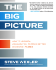 The Big Picture: How to Use Data Visualization to Make Better Decisions--Faster Cover Image