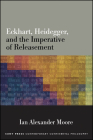 Eckhart, Heidegger, and the Imperative of Releasement Cover Image
