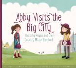 Abby Visits the Big City: The City Mouse and the Country Mouse Remixed (Aesop's Fables Remixed) Cover Image