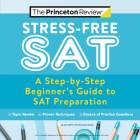 Stress-Free SAT: A Step-by-Step Beginner's Guide to SAT Preparation (College Test Preparation) Cover Image