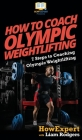 How To Coach Olympic Weightlifting: 7 Steps to Coaching Olympic Weightlifting Cover Image