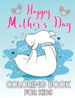 Mother's Day Coloring Book for Kids: Perfect happy mother's day kids activity book for preschooler and primary school kids. with 25 Super Sweet and Po Cover Image