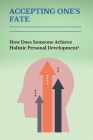 Accepting One's Fate: How Does Someone Achieve Holistic Personal Development?: A Unique Human Endowment Cover Image