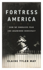 Fortress America: How We Embraced Fear and Abandoned Democracy Cover Image