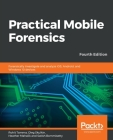 Practical Mobile Forensics - Fourth Edition Cover Image