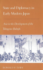 State and Diplomacy in Early Modern Japan: Asia in the Development of the Tokugawa Bakufu (Studies of the East Asian Institute (Columbia Paperback)) Cover Image