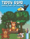Teddy Bear Coloring Books For Toddlers: Gift Teddy Bear Coloring Book Kids Ages 2-4 Coloring Book with Fun, Easy and Relaxing Coloring Pages Cover Image