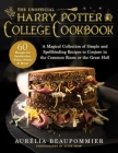 The Unofficial Harry Potter College Cookbook: A Magical Collection of Simple and Spellbinding Recipes to Conjure in the Common Room or the Great Hall Cover Image