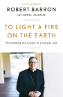 To Light a Fire on the Earth: Proclaiming the Gospel in a Secular Age Cover Image