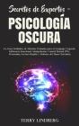 Secretos de Expertos - Psicología Oscura: La Guía Definitiva de Métodos Probados para el Lenguaje Corporal, Influencia Emocional, Manipulación, Contro Cover Image