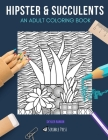 Hipster & Succulents: AN ADULT COLORING BOOK: Hipster & Succulents - 2 Coloring Books In 1 Cover Image