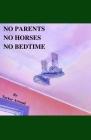 No Parents No Horses No Bedtime Cover Image