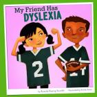 My Friend Has Dyslexia (Friends with Disabilities) Cover Image