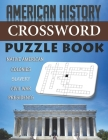 American History Crossword Puzzle Book Native American Colonies Slavery Civil War Presidents: Funny Unique Activity for Adult Kid Senior. Special Brai Cover Image