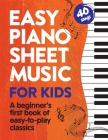 Easy Piano Sheet Music for Kids: A Beginners First Book of Easy to Play Classics 40 Songs Cover Image